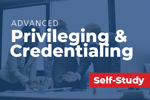 Advanced Privileging and Credentialing Challenges
