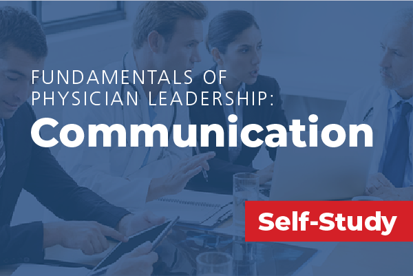 Fundamentals of Physician Leadership: Communication
