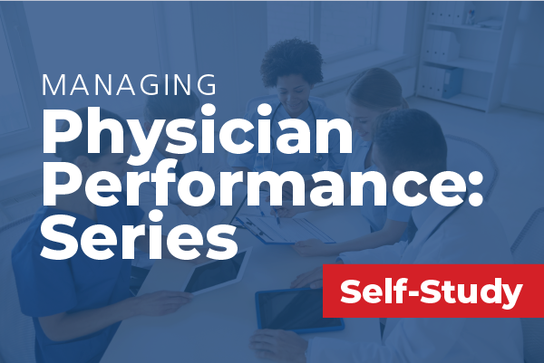Managing Physician Performance: Series