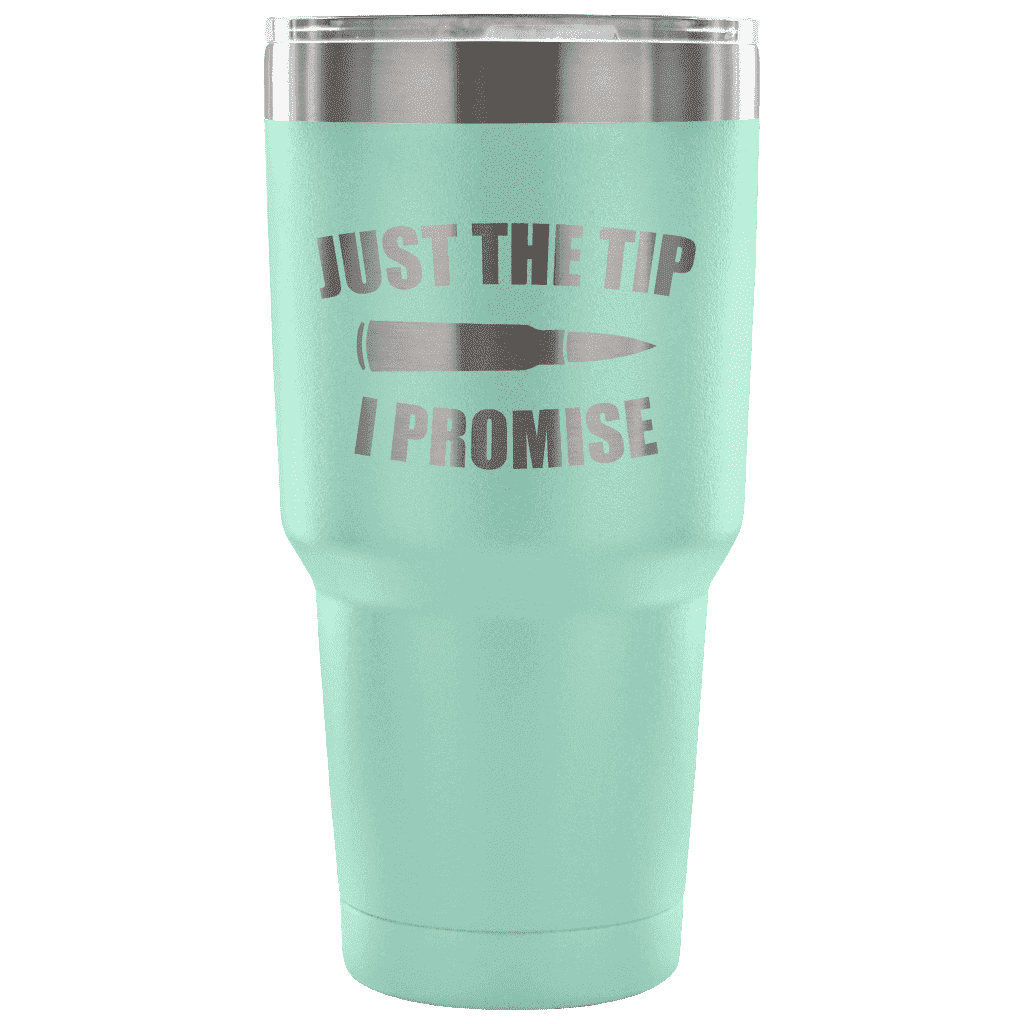 Just the Tip I Promise Tumbler Tumblers teelaunch Teal