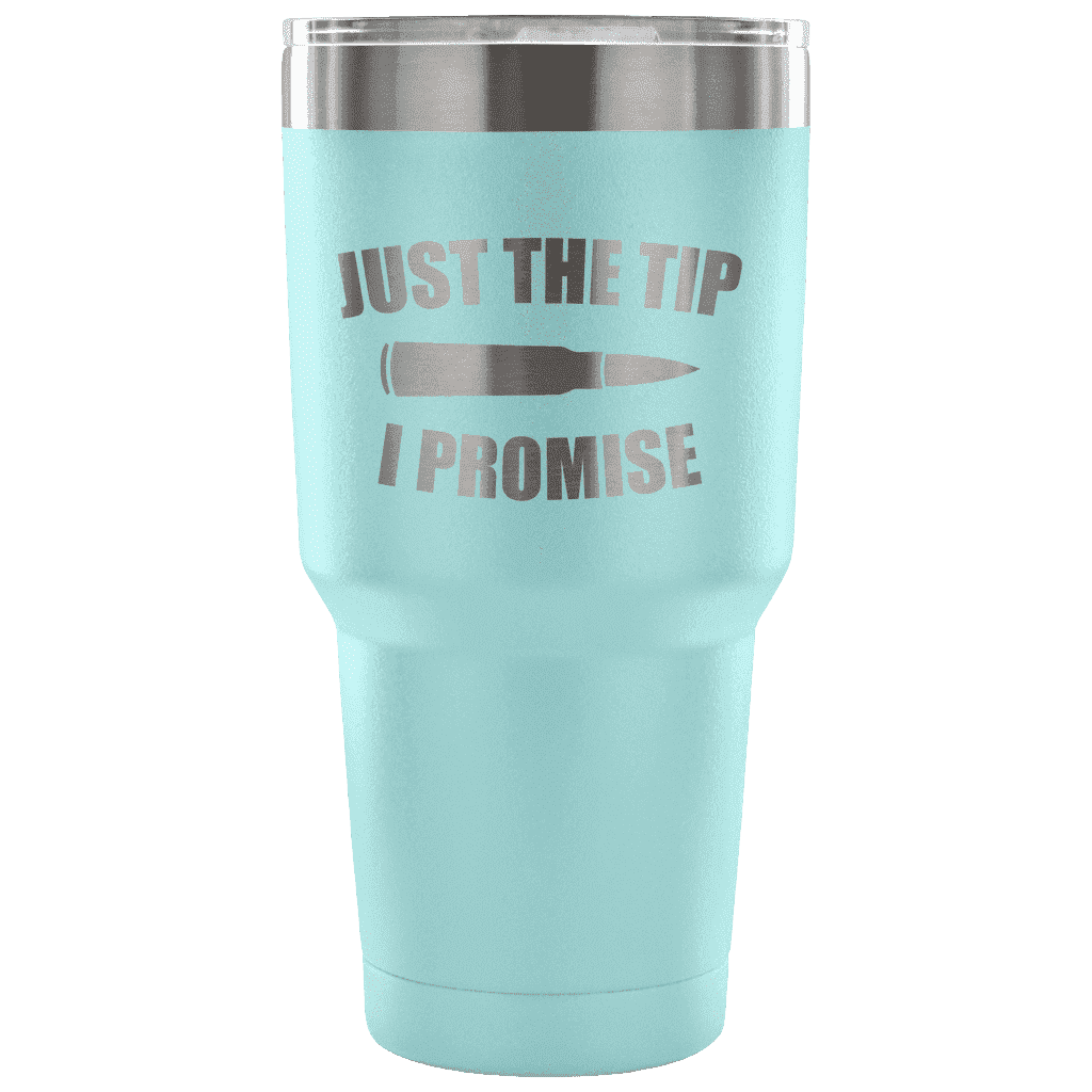 Just the Tip I Promise Tumbler Tumblers teelaunch Light Blue