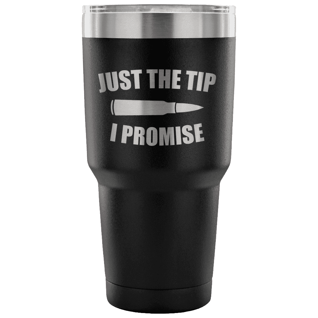 Just the Tip I Promise Tumbler Tumblers teelaunch Black