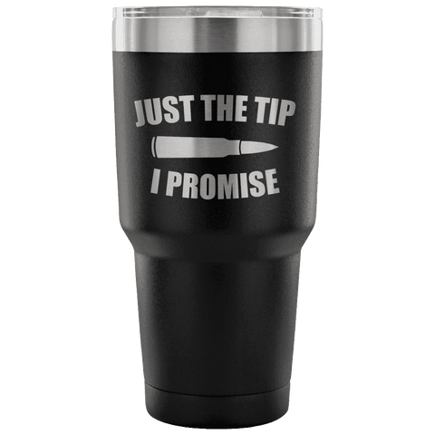 Image of Just the Tip I Promise Tumbler Tumblers teelaunch Black