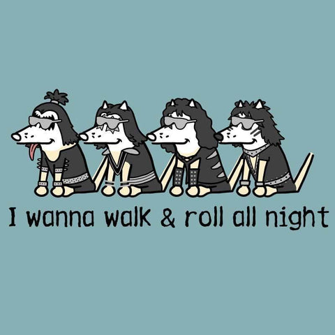 I Wanna Walk & Roll All Night - Classic Tee