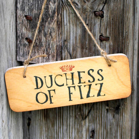 Duchess of Fizz Wooden Sign
