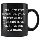 LUCKIEST DAUGHTER From MOM Funny Gift * Black Coffee Mug 11oz. Black Mug 11oz White Print