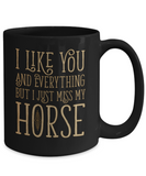 I Like You and Everything But I Just Miss My Horse Mug