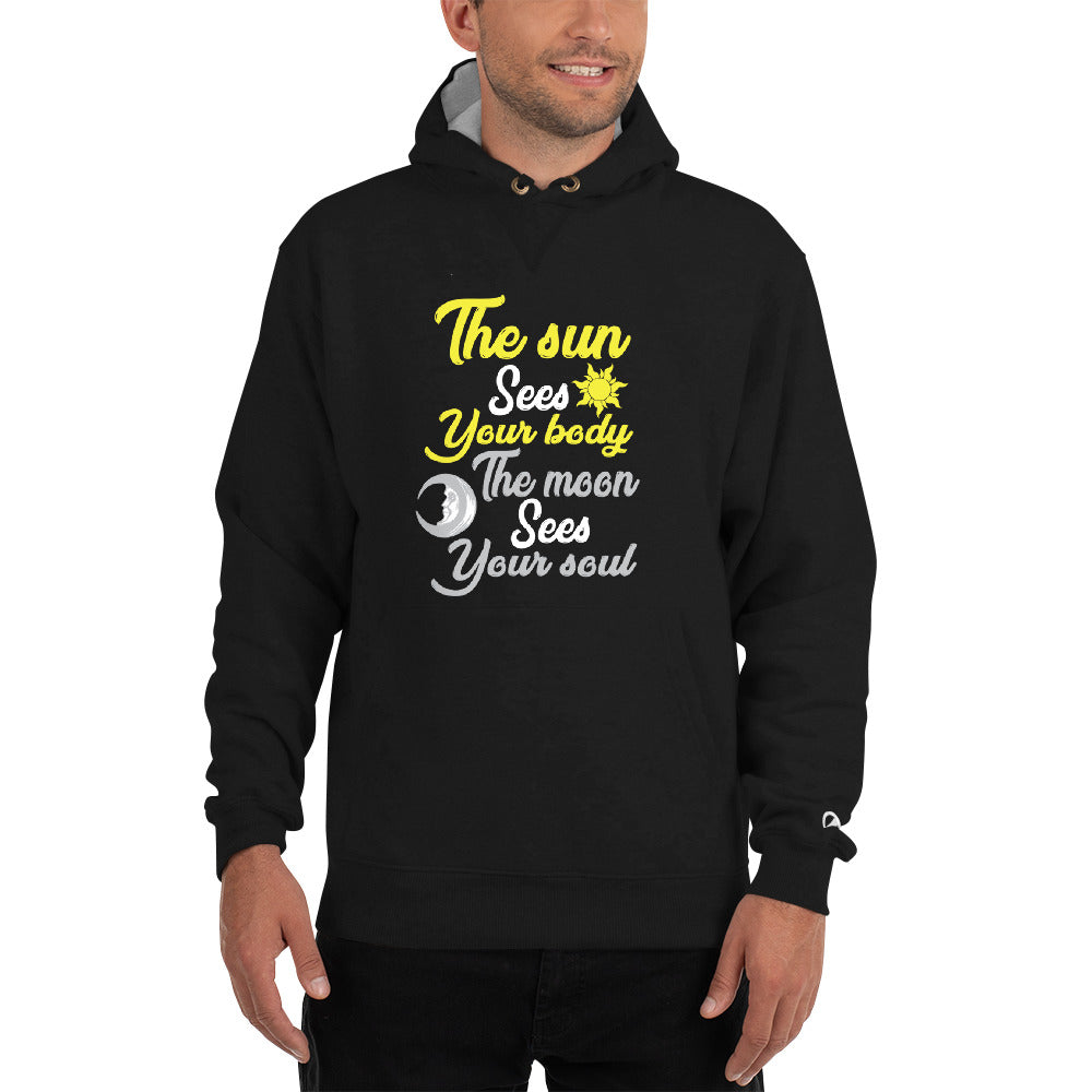 Champion Hoodie - The Sun See Your Body The Moon See Your Soul