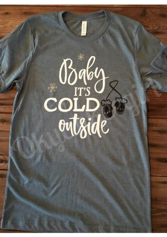 Baby its cold outside tshirt - Ok Yankee Girl