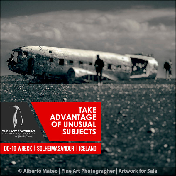 Take Advantage of Unusual Subjects. [DC-10 airplane wreck, Solheimasandur, Iceland.]