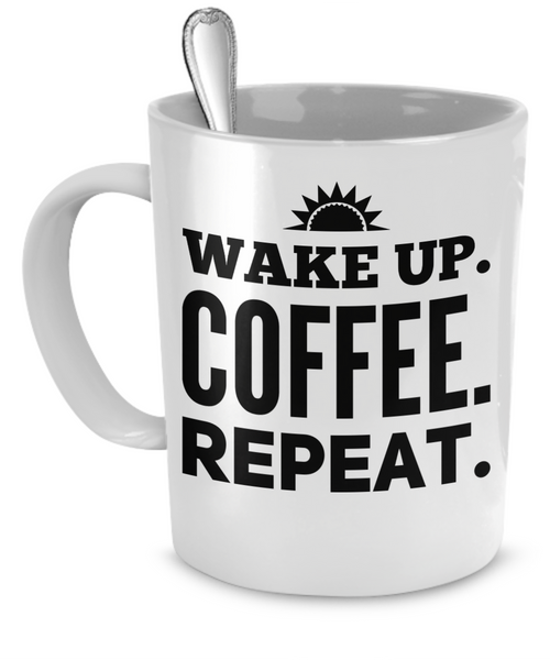 Wake Up. Coffee. Repeat.
