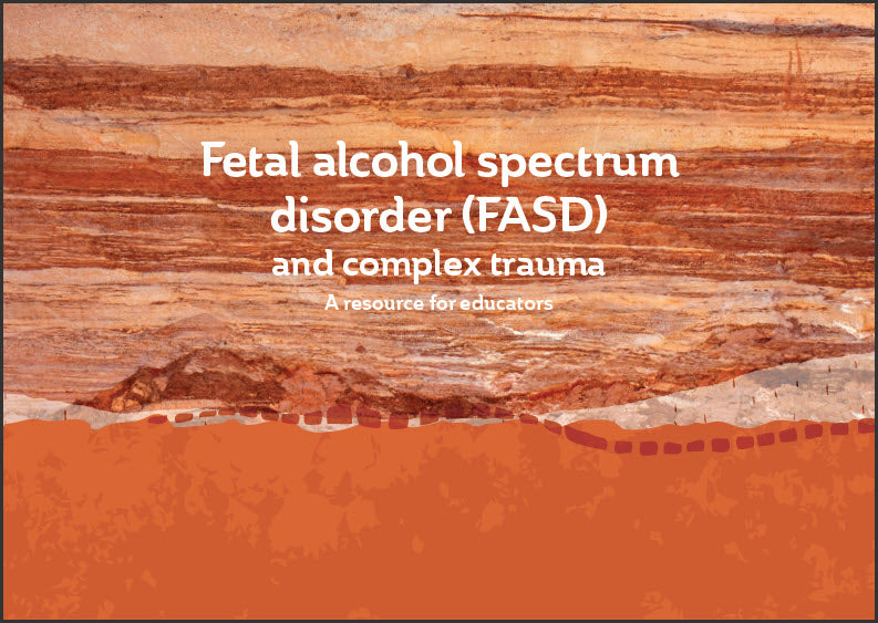FASD and complex trauma - A resource for educators - 2nd edition