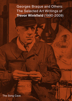 Georges Braque and Others: The Selected Art Writings of Trevor Winkfield (1990-2009)