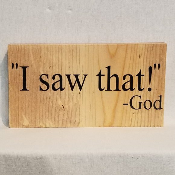 I Saw That God quote table top wood sign country inspirational religious humorous pine rustic home decor gift christian funny sunday school teacher youth leader pastor rustic cabin farmhouse