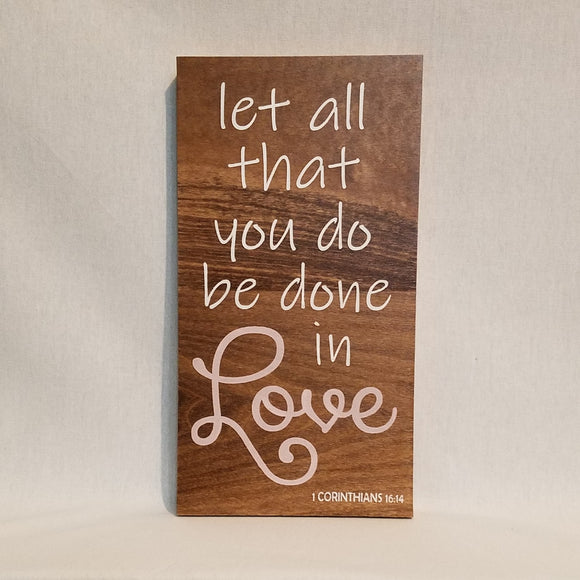 Let All That You Do Be Done In Love Handcrafted Poplar Wood Wall Art or Table top Sign