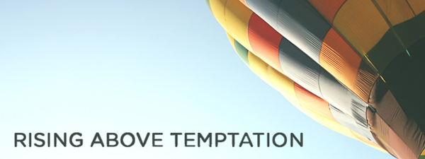 Rising Above Temptation, Part Two: Temptation: Full Steam Ahead