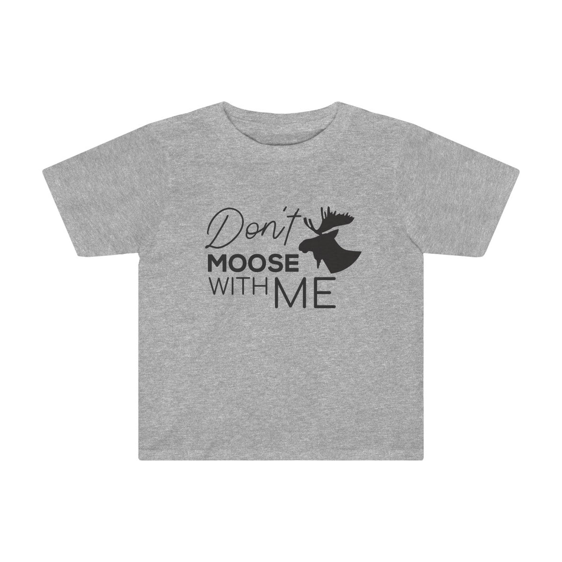 DON'T MOOSE WITH ME Toddler Tee