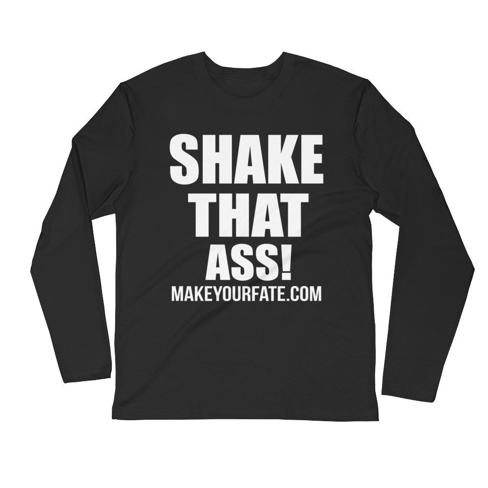"""Shake That Ass"" Long Sleeve Fitted Crew"