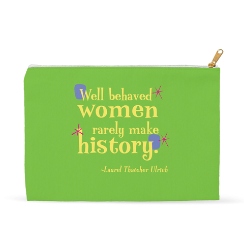 Accessory Pouch or Fun Cosmetic Makeup Bag -- Well behaved women rarely make history.