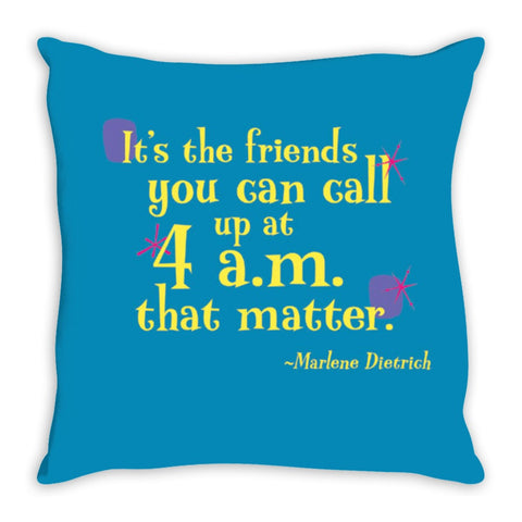 Colorful Fun Throw Pillow -- It's the friends you can call up at 4 a.m. that matter.
