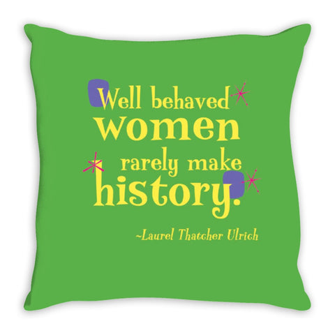 Colorful Fun Throw Pillow -- Well behaved women rarely make history.