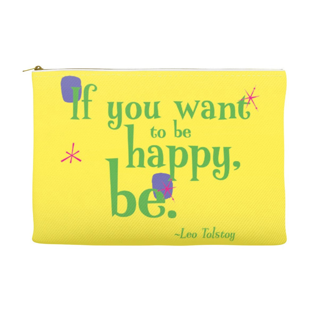 Accessory Pouch or Fun Cosmetic Bag -- If you want to be happy, be.