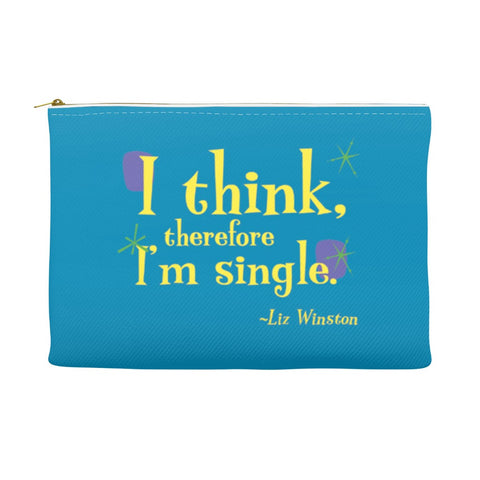 Accessory Pouch or Fun Cosmetic Makeup Bag -- I think therefore I'm single.