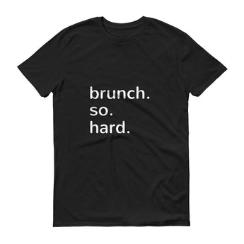 brunch. so. hard. T-Shirt
