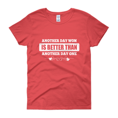 Another Day Won Is Better Than Another Day One Women's T-Shirt