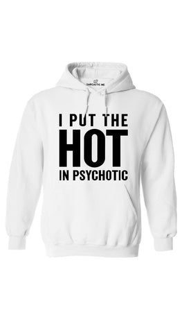 I Put The Hot In Psychotic White Hoodie | Sarcastic ME