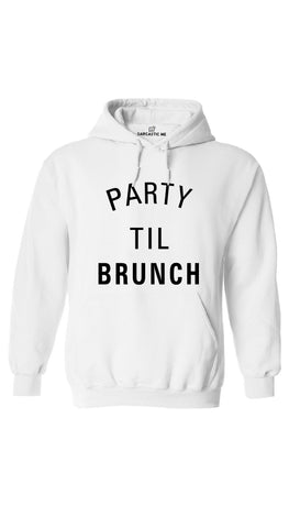 Party Til Brunch White Hoodie | Sarcastic ME