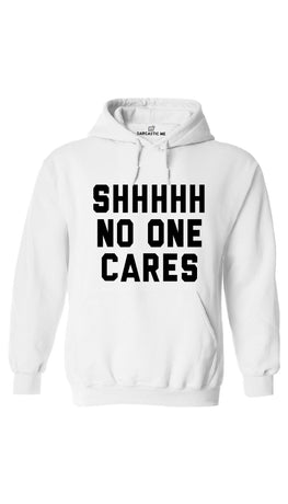Shhhh No One Cares White Hoodie | Sarcastic ME