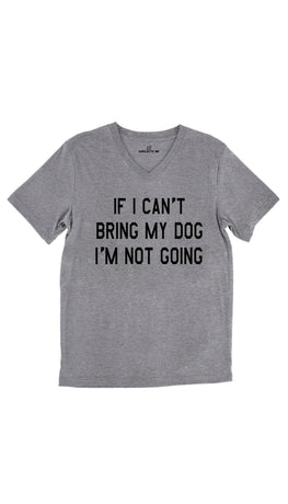 If I Can't Bring My Dog I'm Not Going Tri-Blend Gray Unisex V-Neck Tee | Sarcastic Me