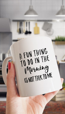A Fun Thing To Do In The Morning Is NOT Talk To Me Funny & Clever Coffee Mug | Sarcastic ME