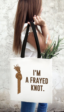 I'm A Frayed Knot Funny & Clever Tote Bag Gift | Sarcastic ME