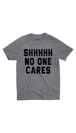 Shhhhh No One Cares Gray Unisex T-shirt | Sarcastic ME