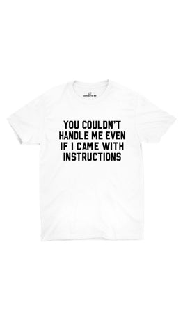 You Couldn't Handle Me White Unisex T-shirt | Sarcastic ME