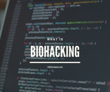 What is Biohacking