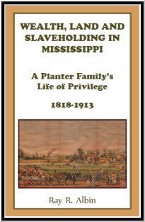 Wealth Land and Slaveholding in Mississippi: A Planter Family's Life of Privilege, 1818-1913