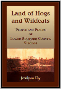 Land of Hogs and Wildcats: People and Places of Lower Stafford County, Virginia