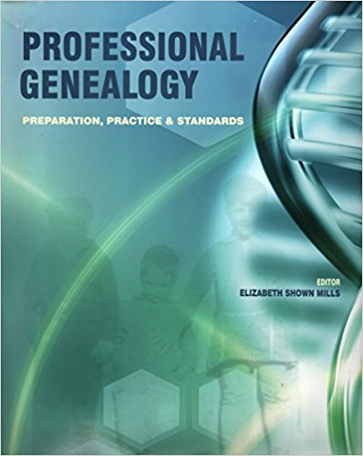 Professional Genealogy: Preparation, Practice & Standards