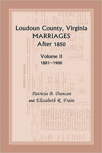 Loudoun County, Virginia Marriages After 1850: Volume II, 1881-1900