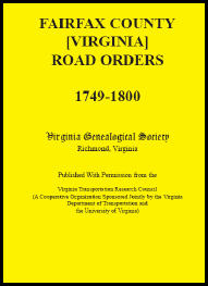 Fairfax County [Virginia] Road Orders, 1749-1800. Published With Permission from the Virginia Transportation Research Council (A Cooperative Organization Sponsored Jointly by the Virginia Department of Transportation and the University of Virginia)