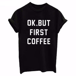 "Women Compliments - ""OK,  BUT FIRST COFFEE""  Printed T Shirts (Cotton)"