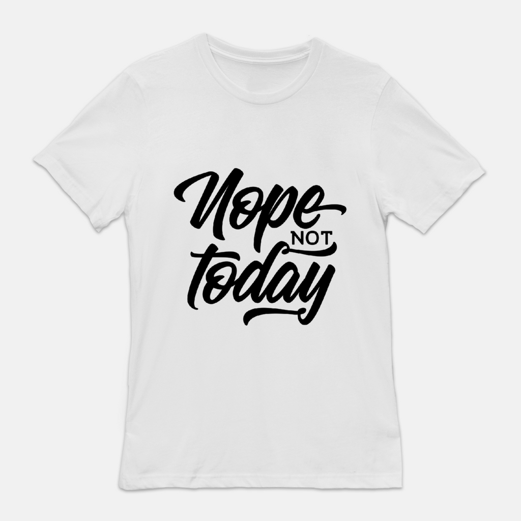 """Nope Not Today"" Unisex Fitted Crew Tee"
