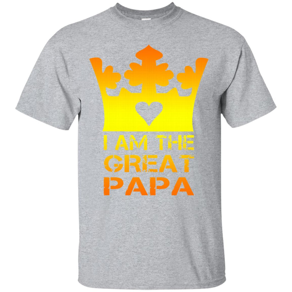 I AM THE GREAT PAPA T-SHIRT