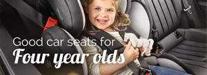 Good car seats for 4 year olds