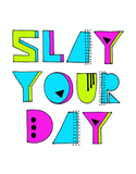 Slay Your Day Print