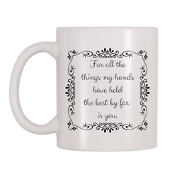 For All The Things My Hands Have Held The Best By Far Is You 11oz Coffee Mug