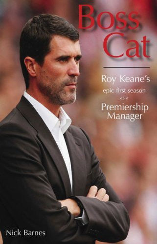 Boss Cat: Roy Keane's Epic First Season as a Premiership Manager